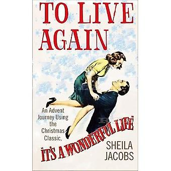 To Live Again: An Advent Journey using the Christmas� Classic, It's a Wonderful Life
