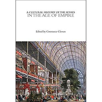 A Cultural History of the Senses in the Age of Empire (The Cultural Histories Series)