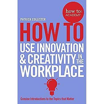 Cómo utilizar la innovación y la creatividad en el trabajo