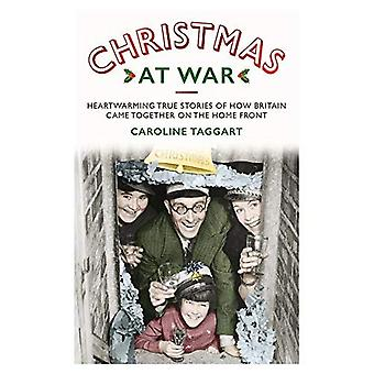 Christmas at War - True Stories of How Britain Came Together on the Home Front: True Stories of How� Britain Came Together on the Home Front