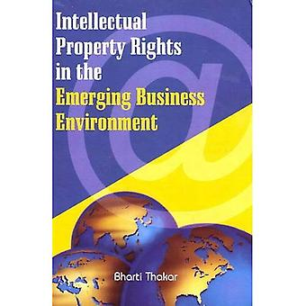 Intellectual Property Rights in the Emerging Business Environment