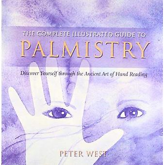 The Complete Illustrated Guide to - Palmistry: Discover Yourself through the Ancient Art of Hand Reading