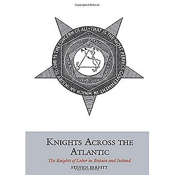 Knights Across the Atlantic: The Knights of Labor in Britain and Ireland (Studies in Labour History)