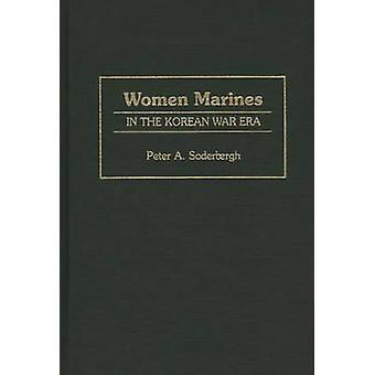 Women Marines in the Korean War Era by Soderergh & Peter A.