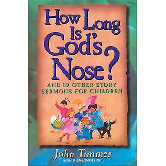 How Long Is Gods Nose And 89 Other Story Sermons for Children by Timmer & John