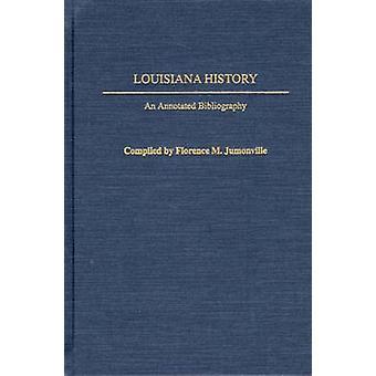 Louisiana Geschichte eine kommentierte Bibliographie von Jumonville & Florence M.