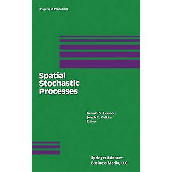 Spatial Stochastic Processes A Festschrift in Honor of Ted Harris on His Seventieth Birthday by Alexander & Kenneth S.