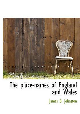 The PlaceNames of England and Wales by Johnston & James B.
