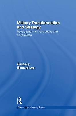Military Transformation and Strategy  Revolutions in Military Affairs and petit States by Loo & Bernard