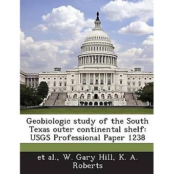 Geobiologic Study of the South Texas Outer Continental Shelf Usgs Professional Paper 1238 by Hill & W. Gary