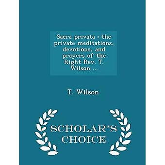 Sacra privata  the private meditations devotions and prayers of the Right Rev. T. Wilson ...  Scholars Choice Edition by Wilson & T.