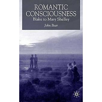 Romantic Consciousness Blake to Mary Shelley by Beer & John B.