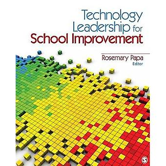 Technology Leadership for School Improvement by Papa & Rosemary