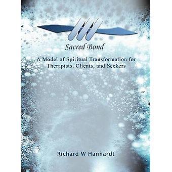 Le lien sacré A modèle de Transformation spirituelle pour les thérapeutes Clients et demandeurs par Hanhardt & Richard W.