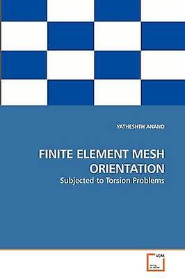 FINITE ELEMENT MESH ORIENTATION by ANAND & YATHESHTH