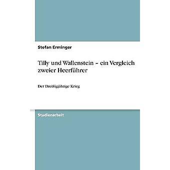 Tilly Und Wallenstein Ein-Vergleich Zweier Heerfhrer von Erminger & Stefan