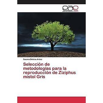 Seleccin de metodologas para la reproduccin de Ziziphus mistol Gris by Aroz Susana Delicia