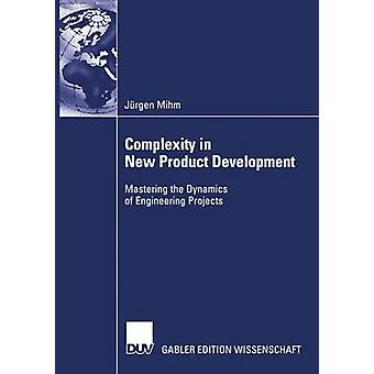 Complexity in New Product Development  Mastering the Dynamics of Engineering Projects by Mihm & Jrgen