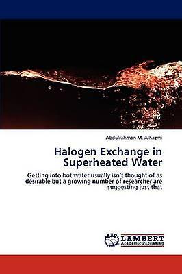 Halogen Exchange in Superheated Water by Alhazmi & Abdulrahhomme M.