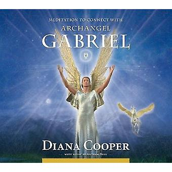 Meditation to Connect with Archangel Gabriel by Diana Cooper & Andrew Brel