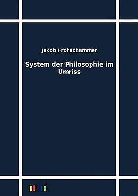System der Philosophie im Umriss by Frohschammer & Jakob