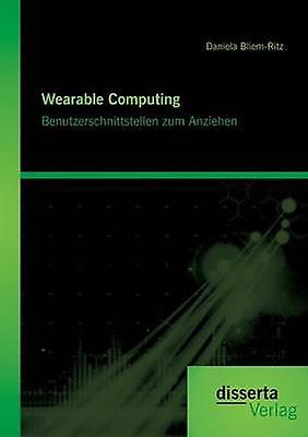 Wearable Computing. Benutzerschnittstellen zum Anziehen by BliemRitz & Daniela