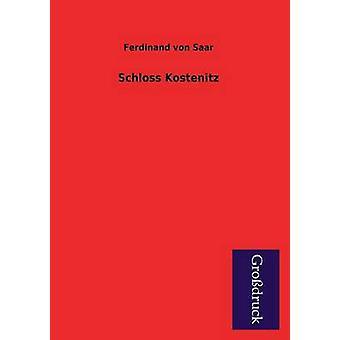 Schloss Kostenitz by Saar & Ferdinand Von