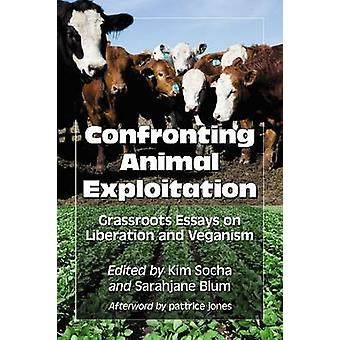 Confronting Animal Exploitation - Grassroots Essays on Liberation and