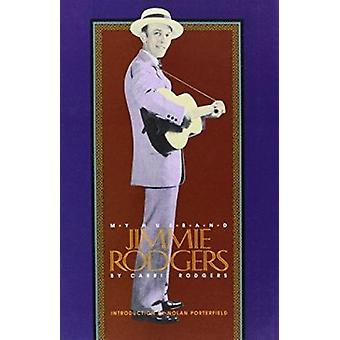 My Husband Jimmie Rodgers (2nd Revised edition) by Carrie Rodgers - N