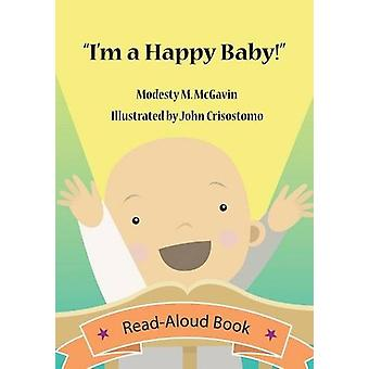 I'm a Happy Baby! by Modesty McGavin - 9780996669511 Book