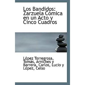 Los Bandidos - Zarzuela Comica En Un Acto y Cinco Cuadros by Lopez Tor