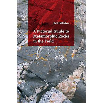 A Pictorial Guide to Metamorphic Rocks in the Field by Kurt T. Holloc