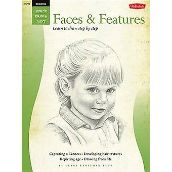 Drawing - Faces and Features - Learn to Draw Step by Step by Debra Kau