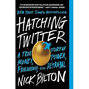 Hatching Twitter - A True Story of Money - Power - Friendship - and Be