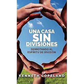 Una Casa Sin Divisiones - Derrotando Al Espirtu de Division by Copelan