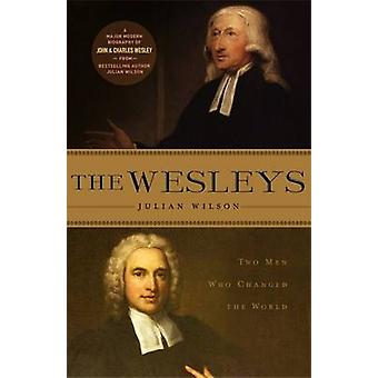 The Wesleys - Two Men Who Changed the World by Julian Wilson - 9781780