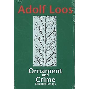 Ornament and Crime - Selected Essays by Adolf Loos - Michael Mitchell