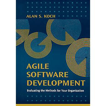 Agile Software Development Evaluating the Methods for Your Organization by Leon & Alexis