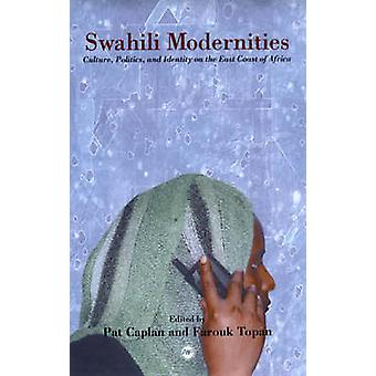 Swahili Modernities - Culture - Politics and Identity on the East Coas