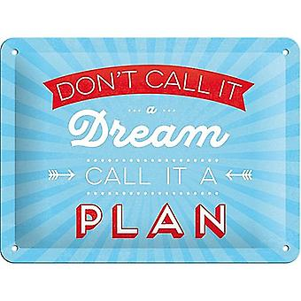 Don't Call It A Dream, Call It A Plan funny metal sign 200mm x 150mm (na)