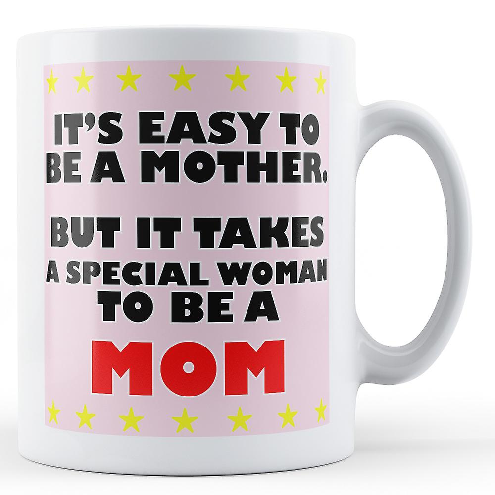 Spéciale Est Mug Imprimé Il Faut Facile Femme D'être Une MèreMais Maman PkZwOXiuT