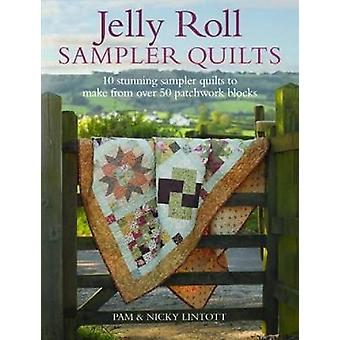 Jelly Roll Sampler Quilts - 10 Stunning Quilts to Make from 50 Patchwo