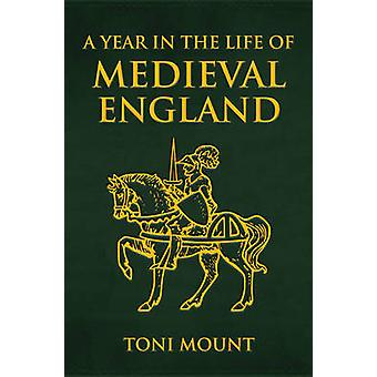 A Year in the Life of Medieval England by Toni Mount - 9781445652399