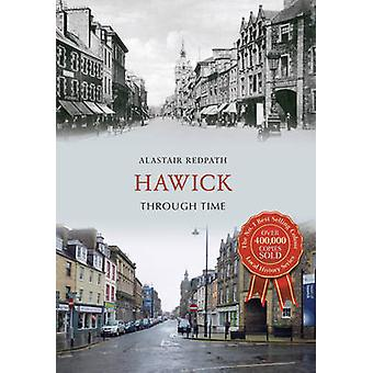 Hawick Through Time by Alastair M. Redpath - 9781445639154 Book