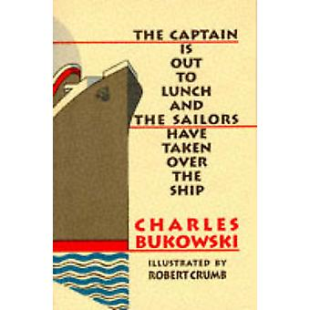 The Captain is Out to Lunch by Charles Bukowski - Robert Crumb - 9781