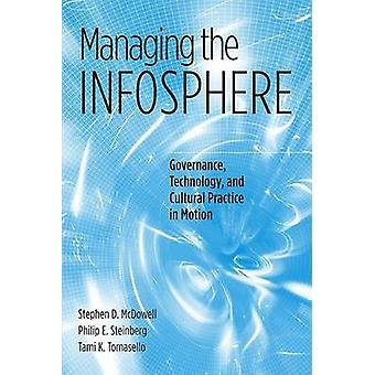 Managing the Infosphere - Governance - Technology - and Cultural Pract
