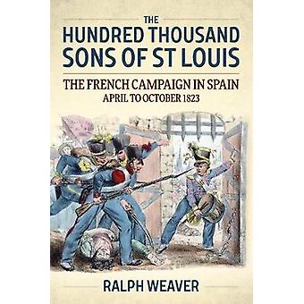 The Hundred Thousand Sons of St Louis - The French Campaign in Spain A
