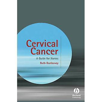 Cancer du col utérin - un Guide pour les infirmières par Ruth Dunleavey - 9780470061015