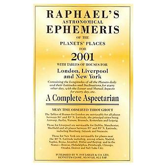 Raphael's Astronomical Ephemeris of the Planets' Places for 2001: With Tables of Houses for London, Liverpool and New York: A Complete Aspectarian