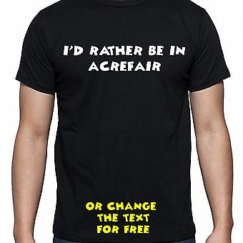 I'd Rather Be In Acrefair Black Hand Printed T shirt